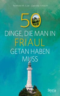 © Styria Verlag / Cover 50 Dinge die man in Friaul getan haben muss / Zum Vergrößern auf das Bild klicken