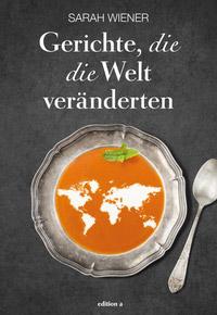© edition a / Cover zu Gerichte, die die Welt veränderten / Zum Vergrößern auf das Bild klicken
